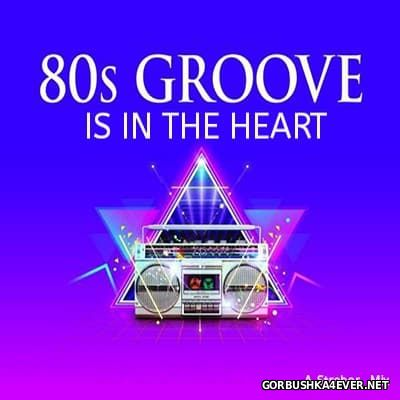 80s Groove Is In The Heart 2017.1 Mixed by Strebor