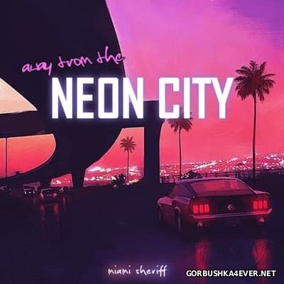 Miami Sheriff - Away From The Neon City [2017]