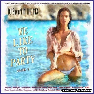 DJ Silviu M - We Like To Party vol 03 [2014]