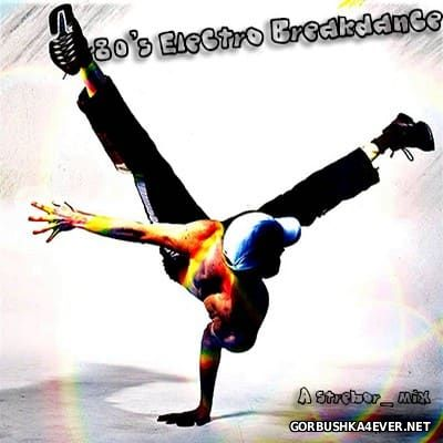 80's Electro Breakdance [2017] Mixed by Strebor