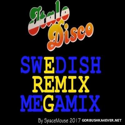 DJ SpaceMouse - ItaloDisco Swedish Remix Megamix [2017]