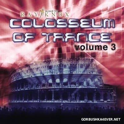 Colosseum Of Trance volume 3 [2005] Mixed By Ray Knox