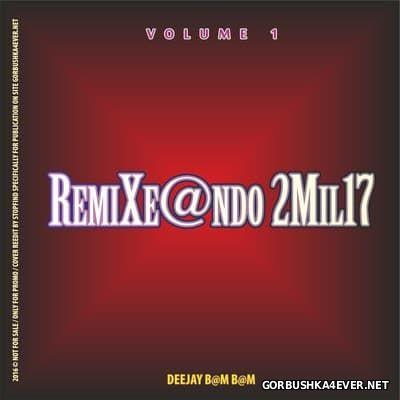 DJ Bam Bam - RemiXe@ndo 2Mil17 volume 1