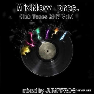 MixNow presents Club Tunes 2017 vol 1 [2017] Mixed by Jumpfrog
