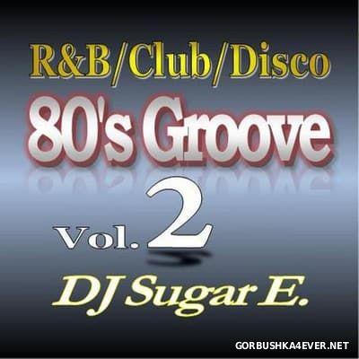 DJ Sugar E - 80's Groove 2017.2