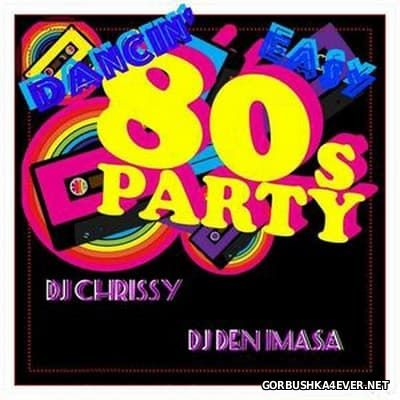 DJ Chrissy & DJ Den Imasa - Dancin' Easy 80's Party Mix [2015]