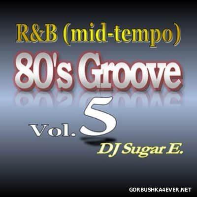 DJ Sugar E - 80's Groove 2017.5