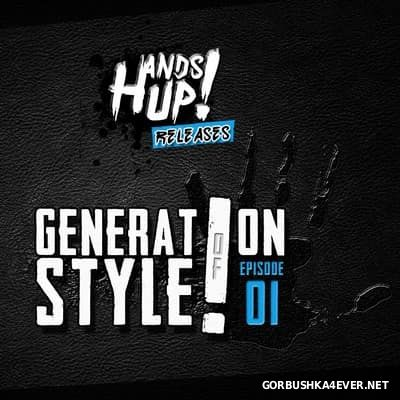 Generation Of Style! Episode 01 [2015] Mixed By Hands Up Releases