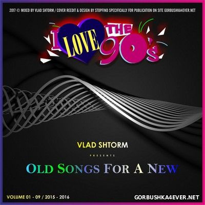 Old Songs For A New vol 01 - vol 09 [2015-2016] Mixed by Vlad Shtorm