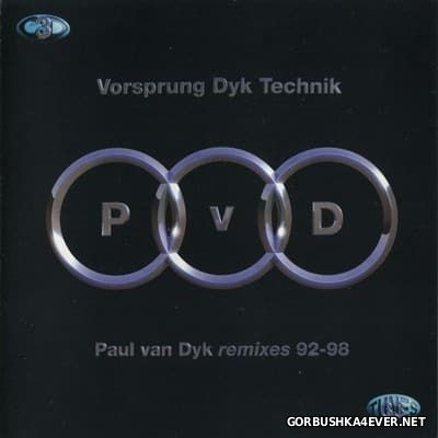 Paul van Dyk - Vorsprung Dyk Technik (Remixes 92-98) [1998] / 3xCD