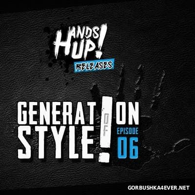 Generation Of Style! Episode 06 [2016] Mixed By Hands Up Releases