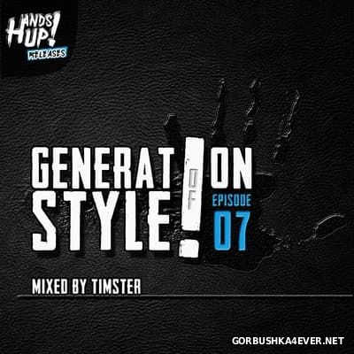 Generation Of Style! Episode 07 [2017] Mixed By Timster