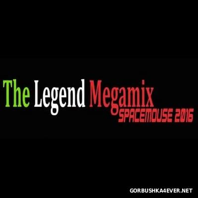The Legend Megamix [2016] / Mixed By SpaceMouse