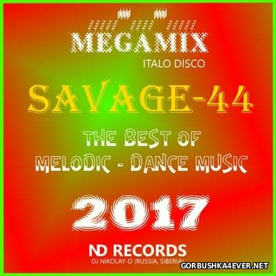 Best Of The Melodic-Dance Music 2017 by Savage-44 & DJ Nikolay-D