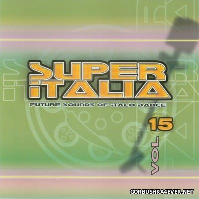 Super Italia - Future Sounds Of Italo Dance vol 15 [2004]