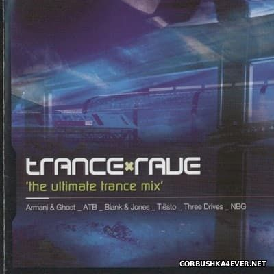 Trance Rave - The Ultimate Trance Mix [2004] Mixed By Naksi vs Brunner