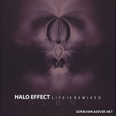 Halo Effect - Life Is Remixed (Volume 1) [2017]