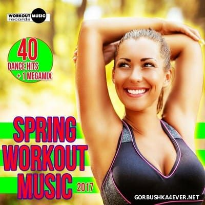 Spring Workout Music 2017 / 40 Dance Hits & 1 Megamix