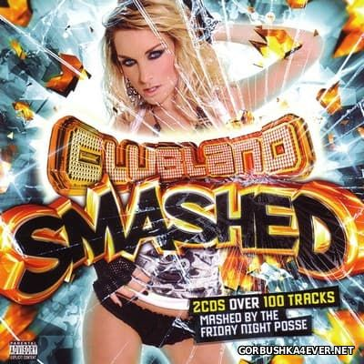 Clubland Smashed [2010] / 2xCD / Mashed By The Friday Night Posse