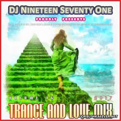 DJ Nineteen Seventy One - Trance & Love Mix vol 15 [2017]
