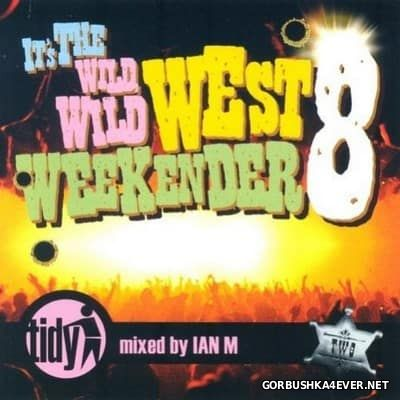 It's The Wild Wild West Weekender 8 [2005] Mixed By Ian M