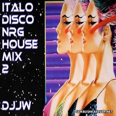 DJJW - Italo Disco NRG House Mix 2 [2017]