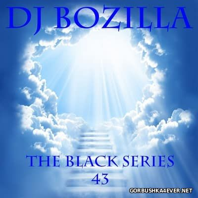 DJ Bozilla - The Black Series 43 [2017]