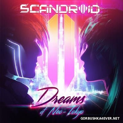 Scandroid - Dreams Of Neo​-​Tokyo [2017]