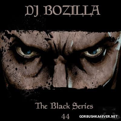 DJ Bozilla - The Black Series 44 [2017]