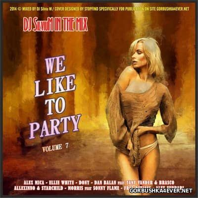 DJ Silviu M - We Like To Party vol 07 [2014]