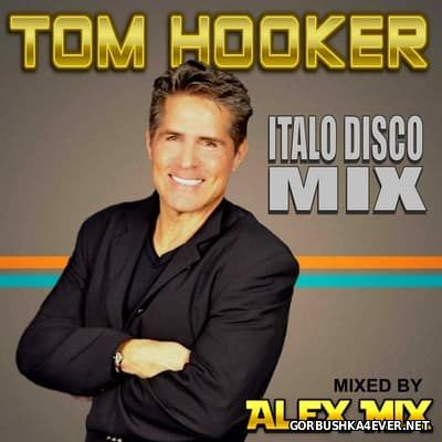 DJ Alex Mix - Tom Hooker (Italo Disco Mix) [2017]