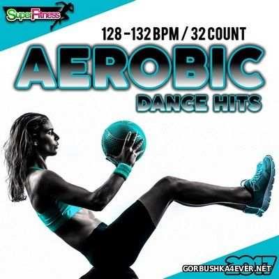 Aerobic Dance Hits 2017 (30 Best Songs for Workout) [2017]
