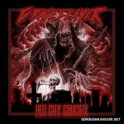 GraveSlayer - Red City Crucifix [2017]