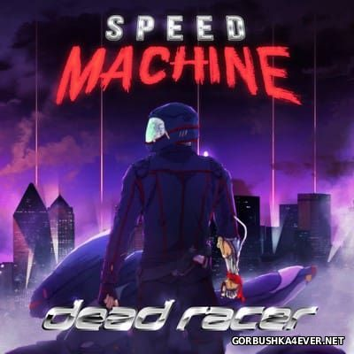 Speed Machine - Dead Racer [2017]