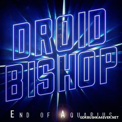 Droid Bishop - End Of Aquarius [2017]