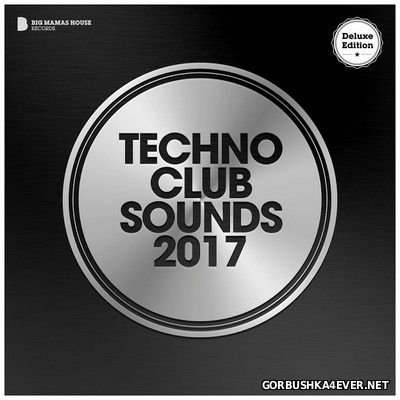 Techno Club Sounds 2017 (Deluxe Editon)