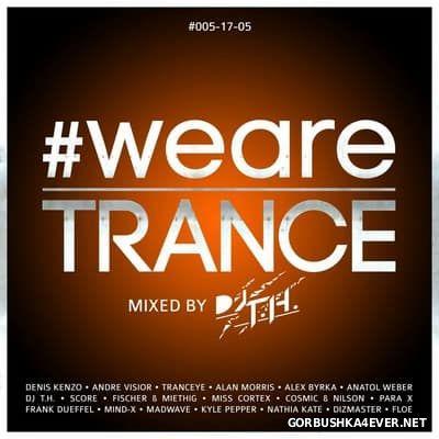 WeAreTrance #005 [2017] Mixed by DJ T.H