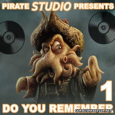 Pirate Studio presents Do You Remember vol 1 [2017]