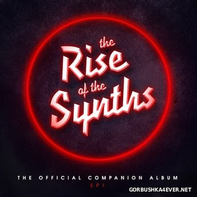 The Rise Of The Synths (Official Companion Album) [2017]