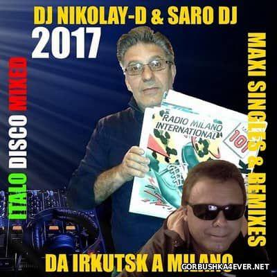 DJ Nikolay-D & Saro DJ - Da Irkutsk A Milano (ItaloDisco Maxi Singles Megamix) [2017]
