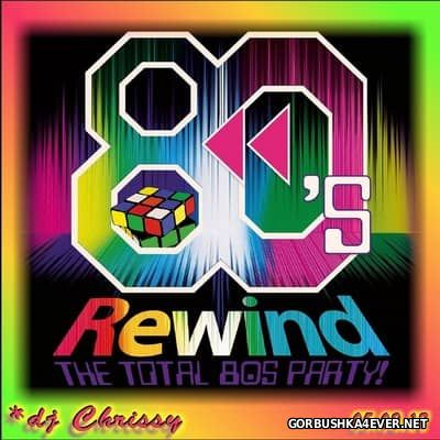 DJ Chrissy - 80's Rewind (The Total 80s Party!) [2017]