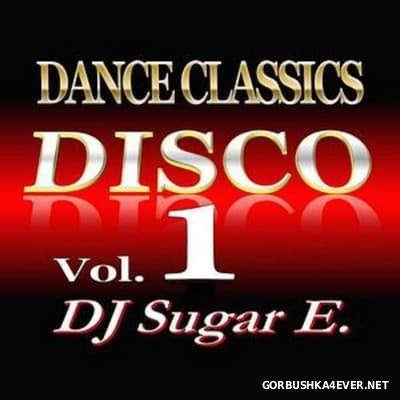 DJ Sugar E - Old School Dance Classics Disco vol 1 [2017]
