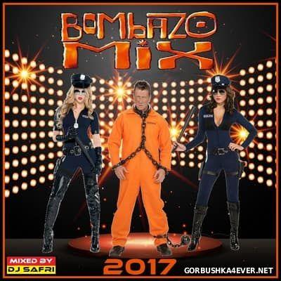 DJ Safri - Bombazo Mix 2017