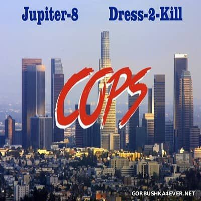 Dress-2-Kill & Jupiter-8 - Cops [2014]