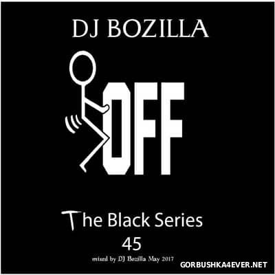 DJ Bozilla - The Black Series 45 [2017]