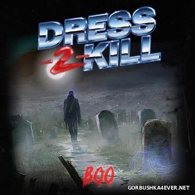 Dress-2-Kill - Boo! [2014]