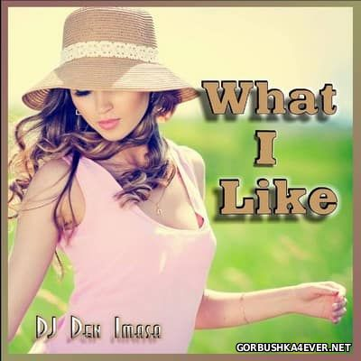 DJ Den Imasa - What I Like [2017]