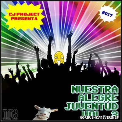 Nuestra Alegre Juventud vol 3 [2017] Mixed by CJ Project