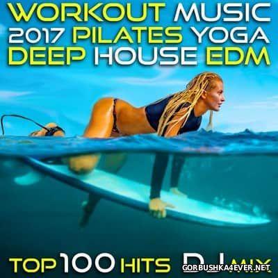 Workout Music 2017 Pilates Yoga Deep House EDM - Top 100 Hits DJ Mix [2017]