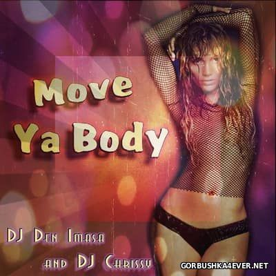DJ Chrissy & DJ Den Imasa - Move Ya Body [2017]